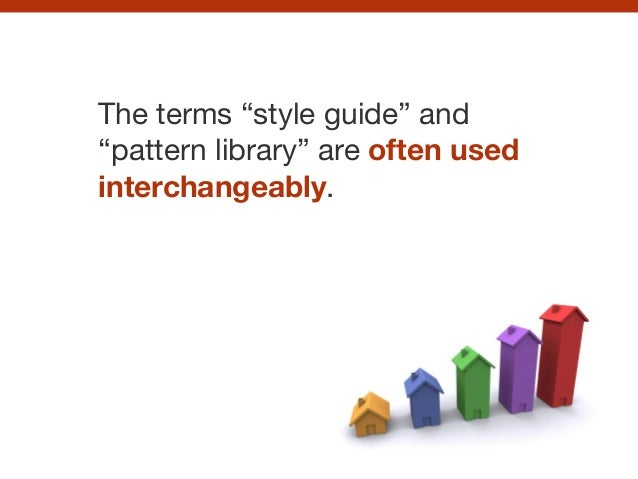 "The terms ""style guide"" and ""pattern library"" are often used interchangeably."