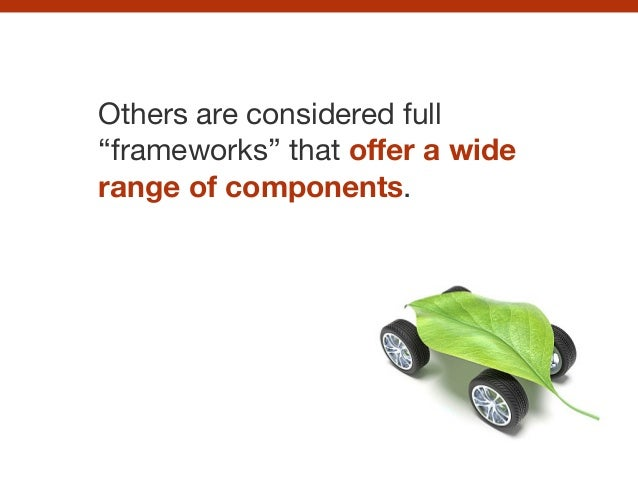 """Others are considered full """"frameworks"""" that offer a wide range of components."""