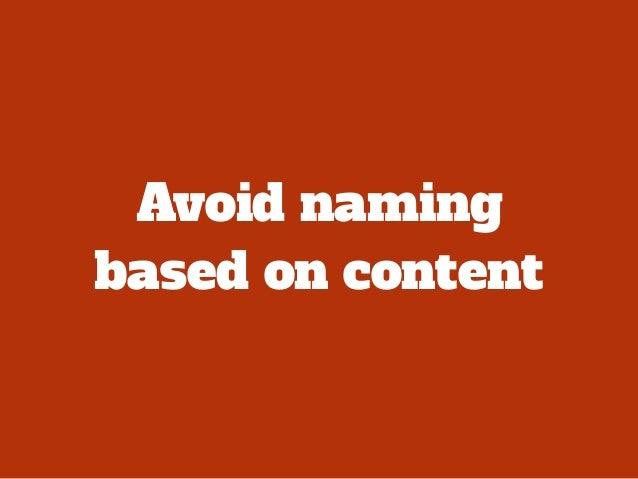 /* avoid */! .signup { }! .member { }! .member-news { }! .wiki { }! .support { }! .database { }! ! /* preferred */! .box {...