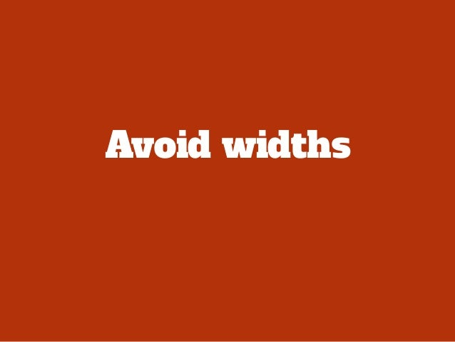 /* avoid */! .box-wide { width: 500px; }! .box-medium { width: 240px; }! .box-small { width: 120px; }! ! /* preferred */! ...