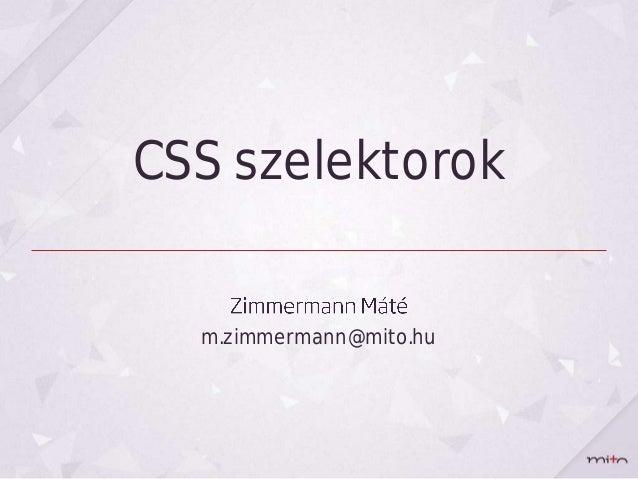 CSS szelektorok  m.zimmermann@mito.hu
