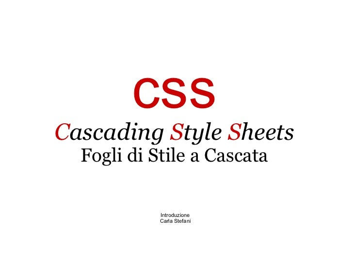 css C ascading  S tyle  S heets Fogli di Stile a Cascata Introduzione Carla Stefani