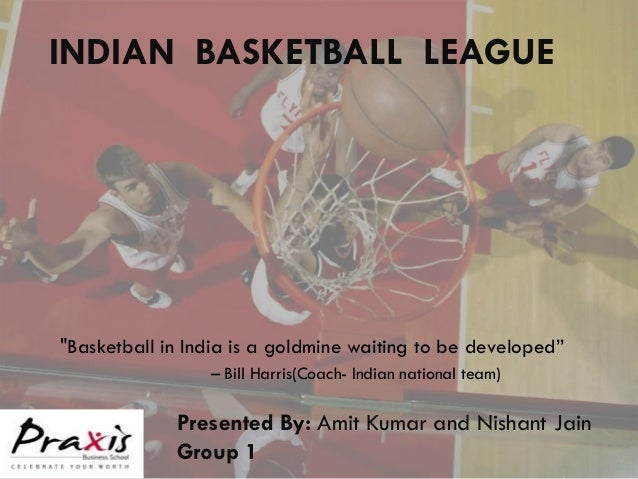 "INDIAN BASKETBALL LEAGUE""Basketball in India is a goldmine waiting to be developed""                 – Bill Harris(Coach- I..."