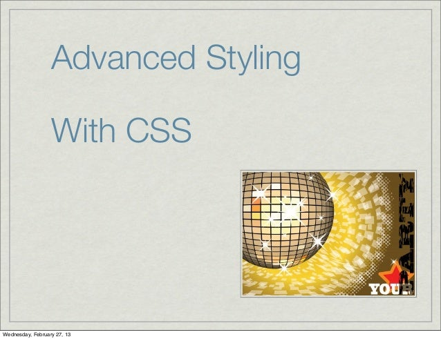 Advanced Styling                  With CSSWednesday, February 27, 13