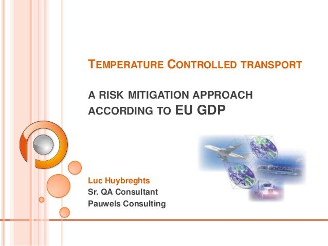 TEMPERATURE CONTROLLED TRANSPORTA RISK MITIGATION APPROACHACCORDING TO         EU GDPLuc HuybreghtsSr. QA ConsultantPauwel...