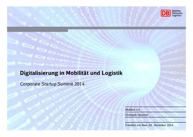 Mobilität 4.0 Christoph Djazirian Frankfurt am Main, 03. Dezember 2014 Digitalisierung in Mobilität und Logistik Corporate...