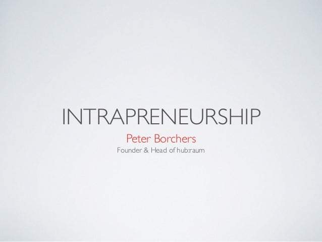 INTRAPRENEURSHIP Peter Borchers Founder & Head of hub:raum