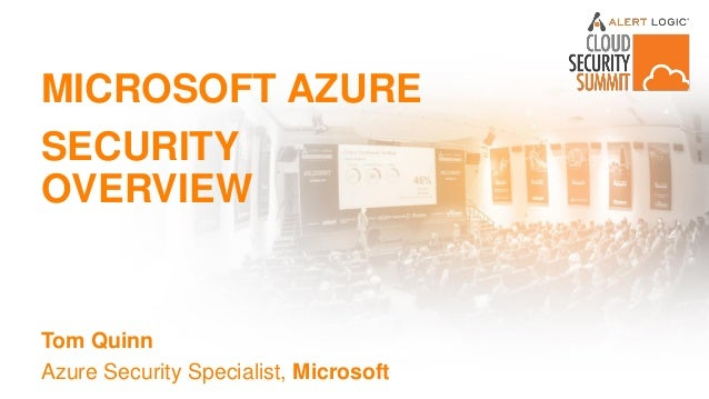 MICROSOFT AZURE SECURITY OVERVIEW Tom Quinn Azure Security Specialist, Microsoft