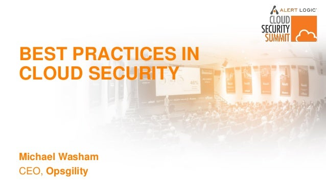 BEST PRACTICES IN CLOUD SECURITY Michael Washam CEO, Opsgility
