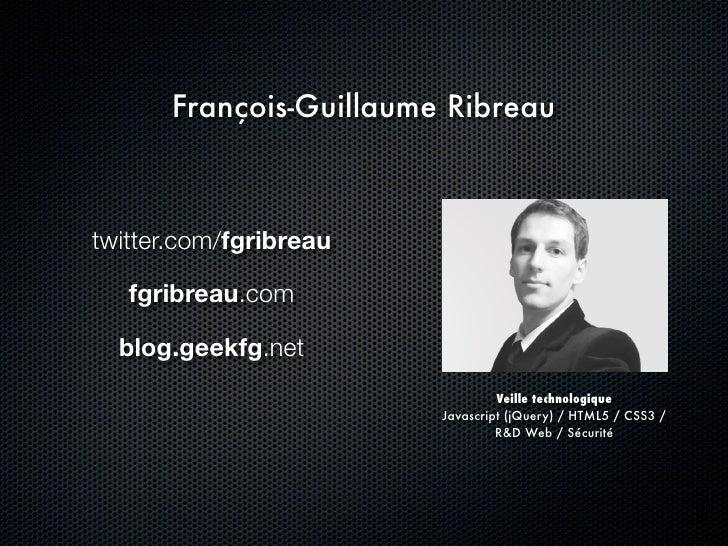 François-Guillaume Ribreau    twitter.com/fgribreau     fgribreau.com    blog.geekfg.net                                  ...