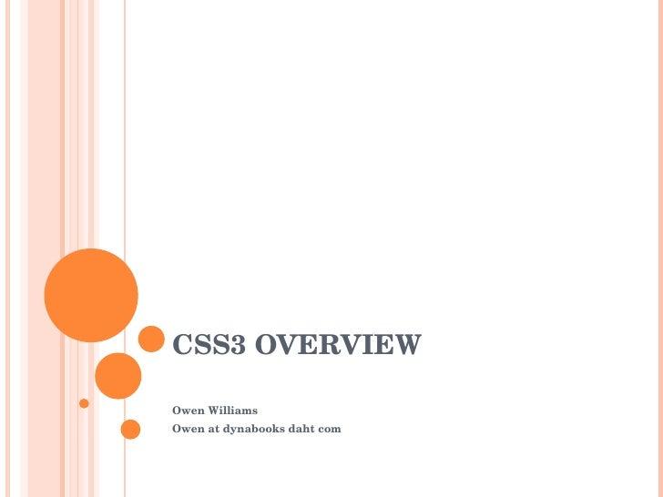 CSS3 OVERVIEW Owen Williams Owen at dynabooks daht com