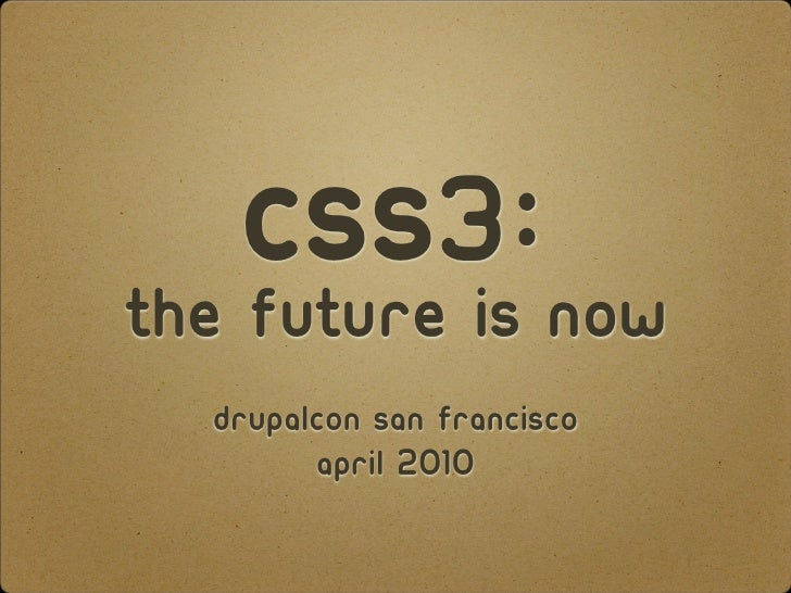 CSS3:Now The Future is   DrupalCon San Francisco         April 2010