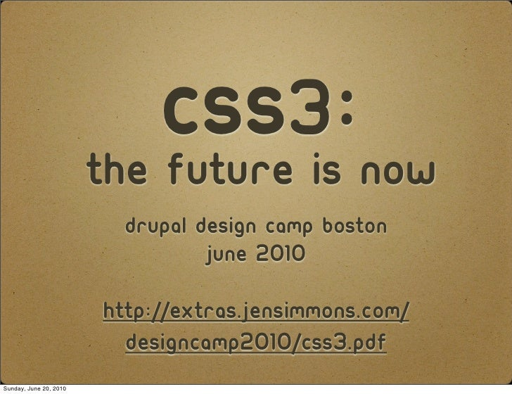 CSS3:Now                         The Future is                           drupal Design camp boston                        ...