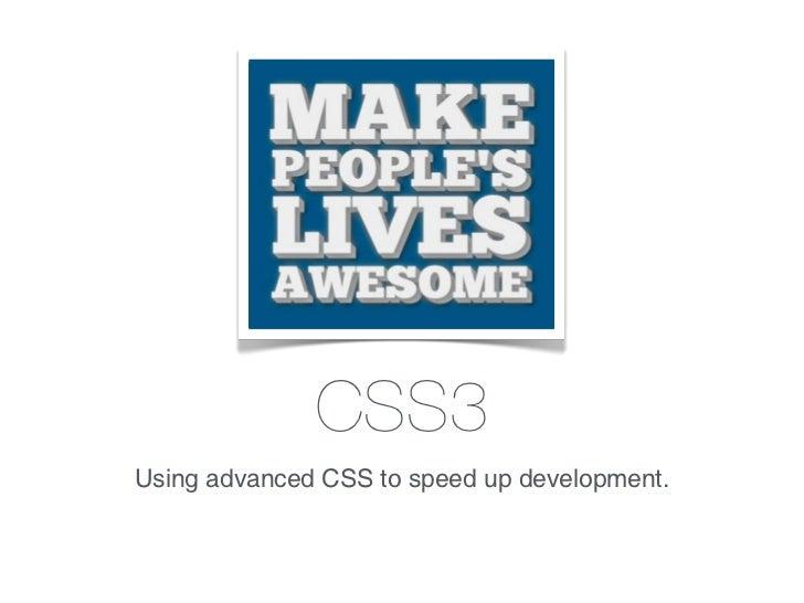 CSS3Using advanced CSS to speed up development.