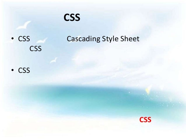CSS• CSS      Cascading Style Sheet     CSS• CSS                               CSS