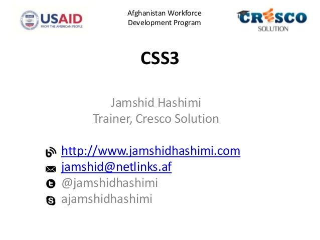 CSS3Jamshid HashimiTrainer, Cresco Solutionhttp://www.jamshidhashimi.comjamshid@netlinks.af@jamshidhashimiajamshidhashimiA...