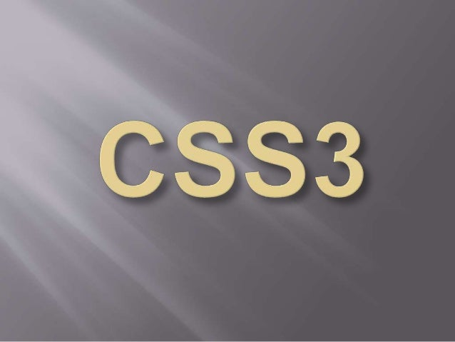  The most important CSS3 modules are:  Selectors  Box Model  Backgrounds and Borders  Image Values and Replaced Conte...