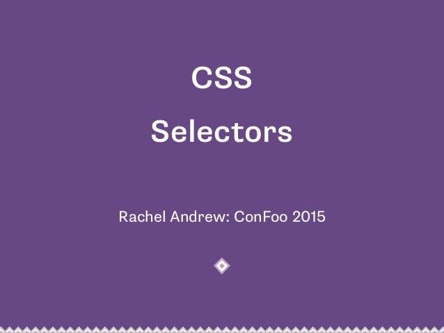 Rachel Andrew: ConFoo 2015 CSS Selectors