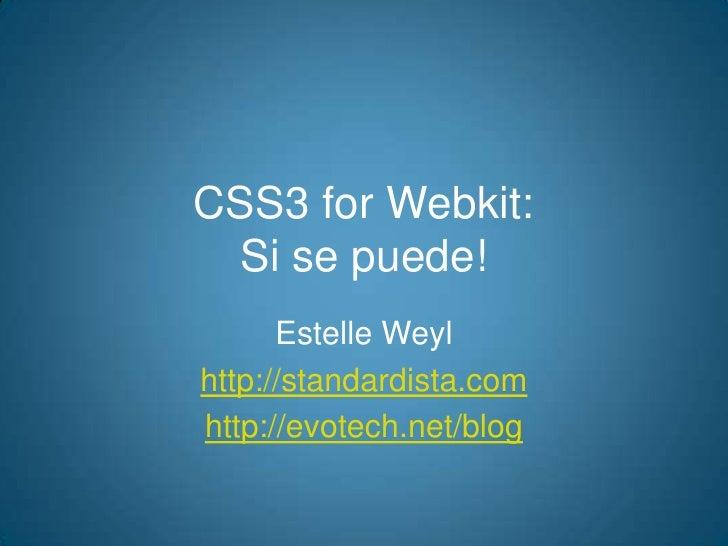 CSS3 for Webkit: Si se puede!<br />Estelle Weyl<br />http://standardista.com<br />http://evotech.net/blog<br />