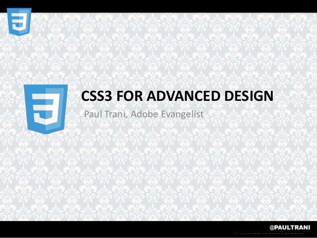 CSS3 FOR ADVANCED DESIGN Paul Trani, Adobe Evangelist