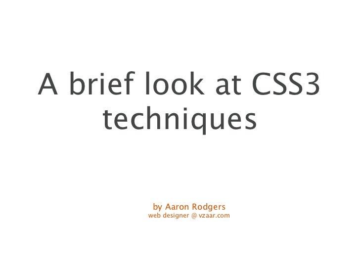 A brief look at CSS3    techniques        by Aaron Rodgers       web designer @ vzaar.com