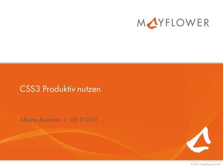 CSS3 Produktiv nutzenAlberto Assmann I 03.11.2011                               © 2011 Mayflower GmbH