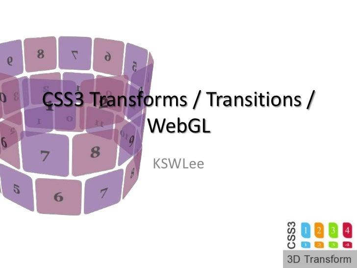CSS3 Transforms / Transitions / WebGL<br />KSWLee<br />1<br />