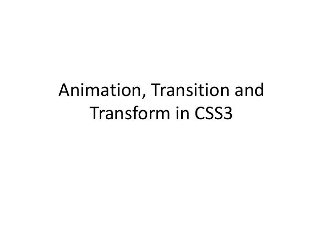Animation, Transition and   Transform in CSS3