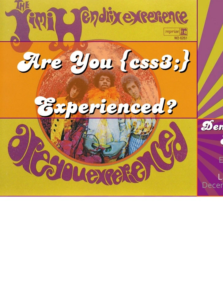 Are You {css3;} Experienced?                  Denise R.                    Jacobs                       Rich Web          ...