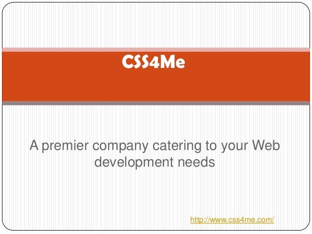 CSS4MeA premier company catering to your Web          development needs                        http://www.css4me.com/