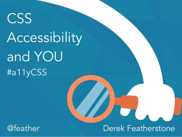CSS  Accessibility  and YOU  #a11yCSS  @feather Derek Featherstone