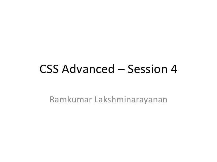 CSS Advanced – Session 4 Ramkumar Lakshminarayanan