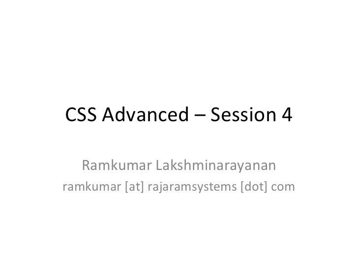 CSS Advanced – Session 4 Ramkumar Lakshminarayanan ramkumar [at] rajaramsystems [dot] com