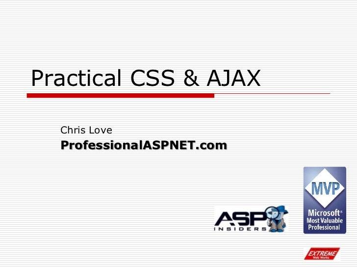 Practical CSS & AJAX<br />Chris Love<br />ProfessionalASPNET.com<br />