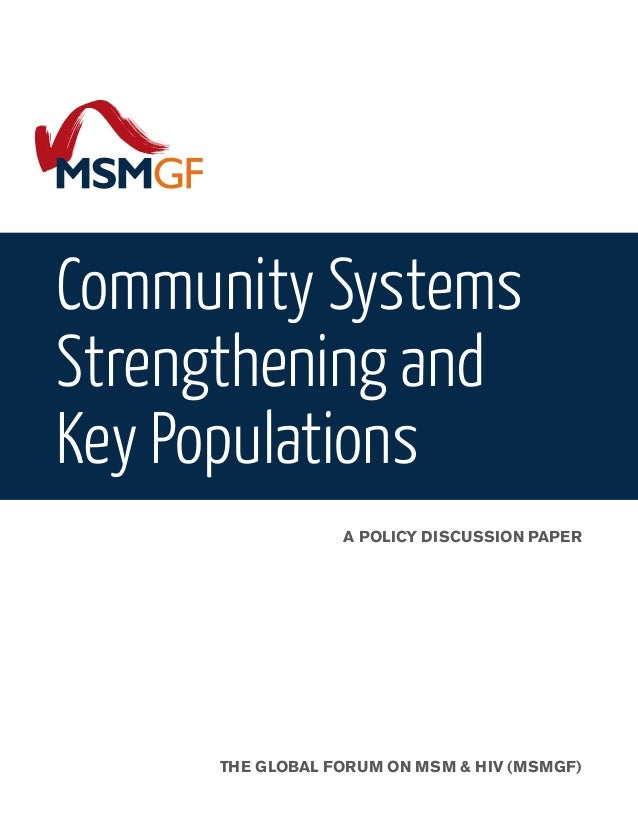 Community Systems Strengthening and Key Populations A POLICY DISCUSSION PAPER THE GLOBAL FORUM ON MSM & HIV (MSMGF)