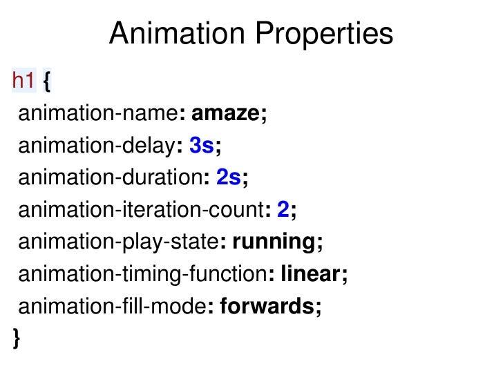 Animation Propertiesh1 { animation-name: amaze; animation-delay: 3s; animation-duration: 2s; animation-iteration-count: 2;...