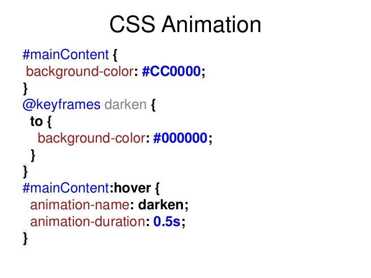 CSS Animation#mainContent { background-color: #CC0000;}@keyframes darken {  to {    background-color: #000000;  }}#mainCon...