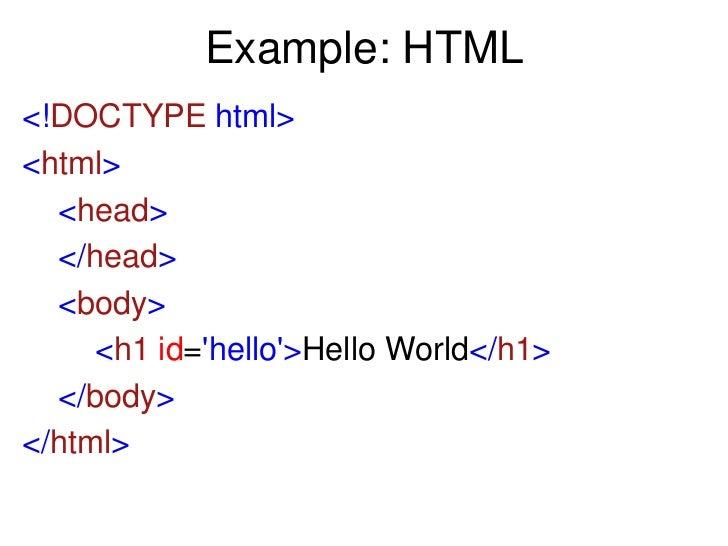 Example: HTML<!DOCTYPE html><html>  <head>  </head>  <body>     <h1 id=hello>Hello World</h1>  </body></html>