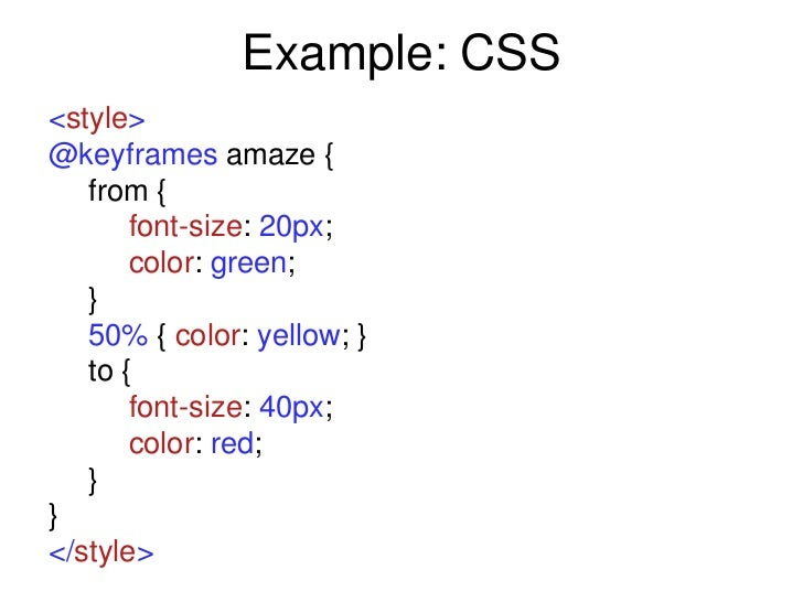 Example: CSS<style>@keyframes amaze {   from {       font-size: 20px;       color: green;   }   50% { color: yellow; }   t...