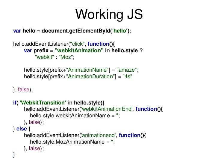 "Working JSvar hello = document.getElementById(hello);hello.addEventListener(""click"", function(){     var prefix = ""webkitA..."