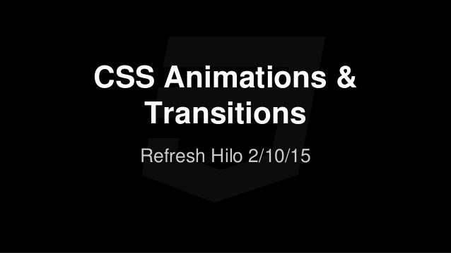 CSS Animations & Transitions Refresh Hilo 2/10/15