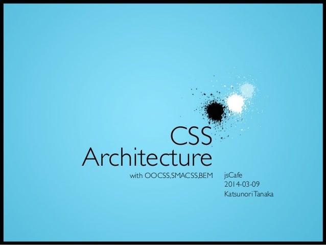 CSS Architecture jsCafe 2014-03-09 KatsunoriTanaka with OOCSS,SMACSS,BEM