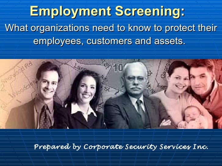 Employment   Screening : What organizations need to know to protect their employees, customers and assets.   Prepared by C...