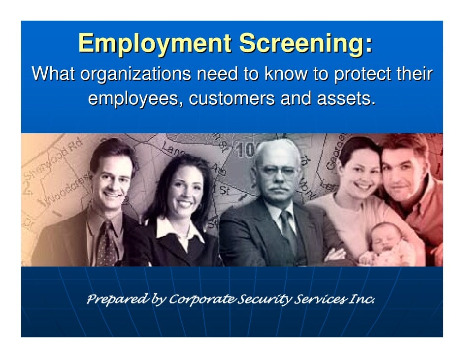 Employment Screening:What organizations need to know to protect their      employees, customers and assets.      Prepared ...