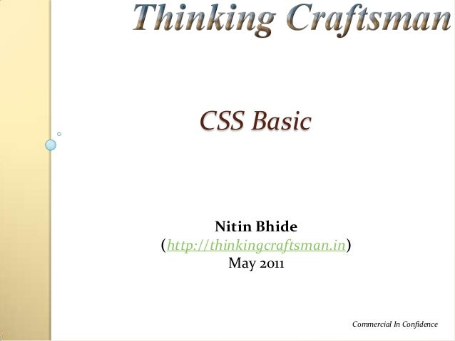 CSS Basic  Nitin Bhide (http://thinkingcraftsman.in) May 2011  Commercial In Confidence