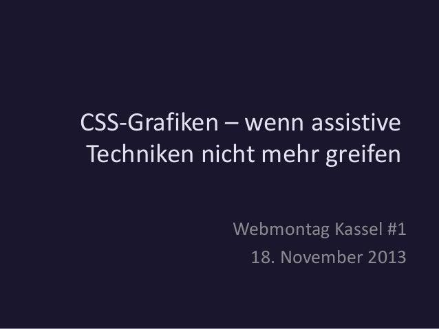 CSS-Grafiken – wenn assistive Techniken nicht mehr greifen Webmontag Kassel #1 18. November 2013