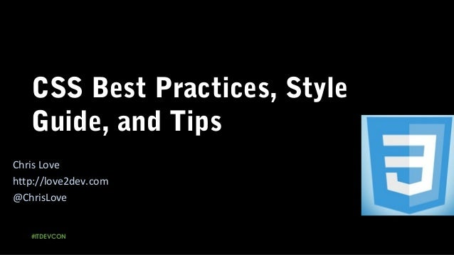 CSS Best Practices, Style Guide, and Tips #ITDEVCON Chris Love http://love2dev.com @ChrisLove