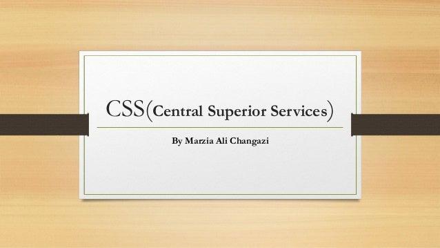 CSS(Central Superior Services) By Marzia Ali Changazi