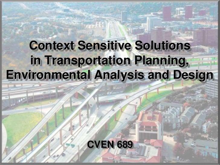 Context Sensitive Solutions in Transportation                    Planning, Environmental Analysis and Design   Context Sen...