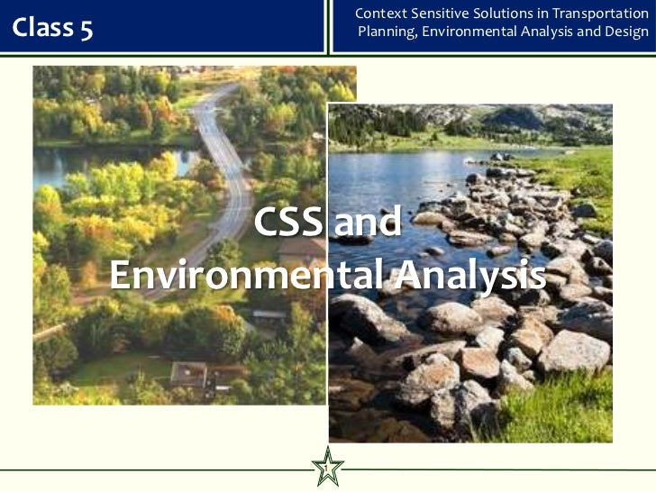 Context Sensitive Solutions in TransportationClass 5                 Planning, Environmental Analysis and Design          ...
